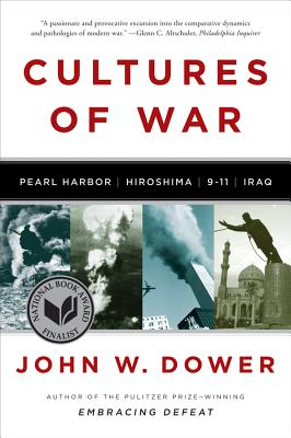 Cultures of War: Pearl Harbor / Hiroshima / 9-11 / Iraq - Dower, John W