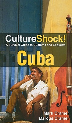 CultureShock! Cuba: A Survival Guide to Customs and Etiquette - Cramer, Mark, and Cramer, Marcus