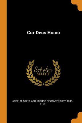 Cur Deus Homo - Anselm, Saint Archbishop of Canterbury (Creator)