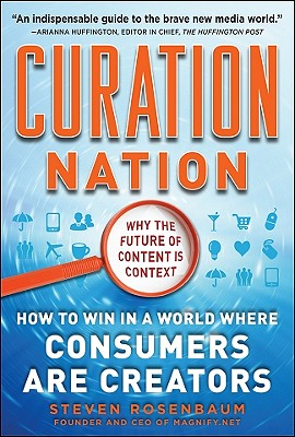 Curation Nation: How to Win in a World Where Consumers Are Creators - Rosenbaum, Steven