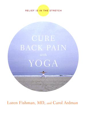 Cure Back Pain with Yoga: Relief Is in the Stretch - Fishman, Loren M, M.D., and Ardman, Carol