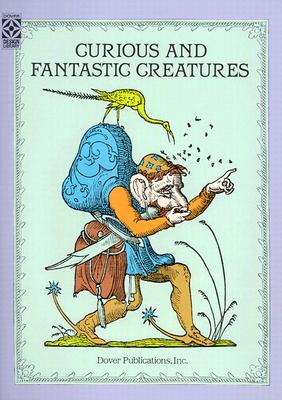 Curious and Fantastic Creatures - Dover Publications Inc