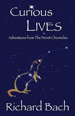 Curious Lives: Adventures from the Ferret Chronicles - Bach, Richard