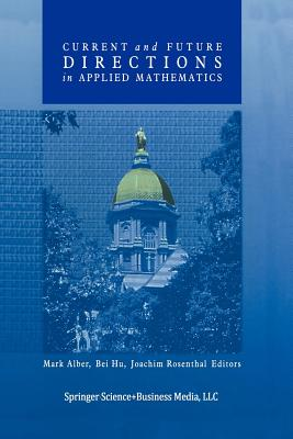 Current and Future Directions in Applied Mathematics - Alber, Mark (Editor), and Hu, Bei (Editor), and Rosenthal, Joachim (Editor)