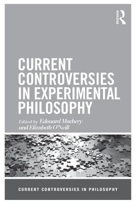 Current Controversies in Experimental Philosophy - Machery, Edouard (Editor), and O'Neill, Elizabeth (Editor)