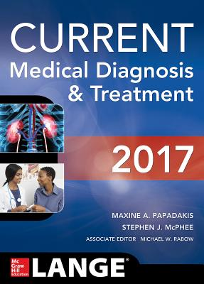 CURRENT Medical Diagnosis and Treatment 2017 - Papadakis, Maxine A., and McPhee, Stephen J., and Rabow, Michael W.
