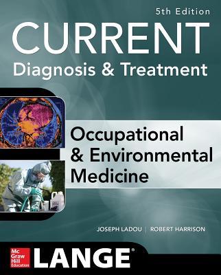 Current Occupational & Environmental Medicine - Ladou, Joseph (Editor), and Harrison, Robert J (Editor)