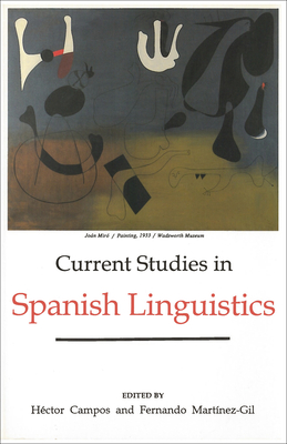Current Studies in Spanish Linguistics - Campos, Hector (Editor), and Martinez-Gil, Fernando (Editor)