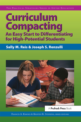 Curriculum Compacting: An Easy Start to Differentiating for High Potential Students - Karnes, Frances a (Editor), and Stephens, Kristen, PH.D. (Editor), and Reis, Sally