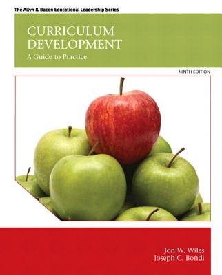 Curriculum Development: A Guide to Practice with Enhanced Pearson Etext -- Access Card Package - Wiles, Jon W, Dr., and Bondi, Joseph C