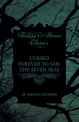 Cursed Forever to Sail the Seven Seas - The Tales of the Flying Dutchman (Fantasy and Horror Classics) - Various