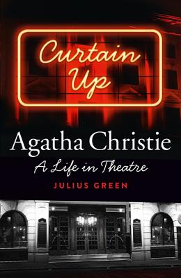 Curtain Up: Agatha Christie: a Life in Theatre - Green, Julius
