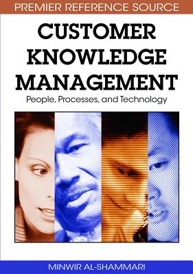 Customer Knowledge Management: People, Processess, and Technology - Al-Shammari, Minwir