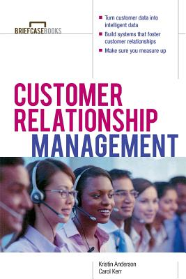 Customer Relationship Management - Anderson, Kristin L, and Kerr, Carol J