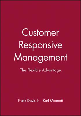 Customer Responsive Management: The Flexible Advantage - Davis, Frank