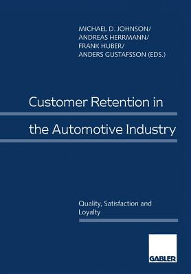 Customer Retention in the Automotive Industry: Quality, Satisfaction and Loyalty - Johnson, Michael D (Editor), and Herrmann, Andreas, Professor (Editor), and Huber, Frank (Editor)