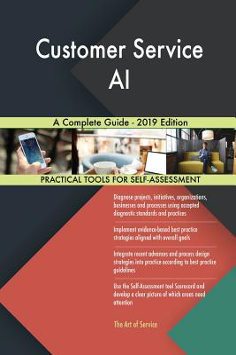 Customer Service AI A Complete Guide - 2019 Edition - Blokdyk, Gerardus