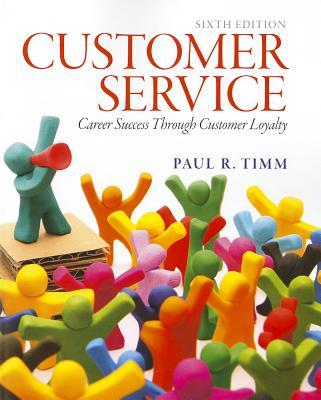 Customer Service: Career Success Through Customer Loyalty - Timm, Paul R.