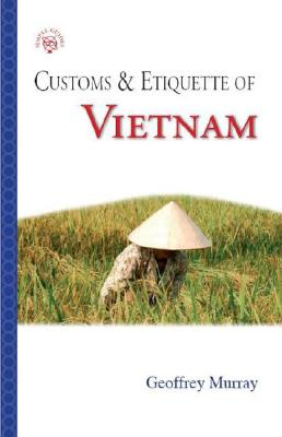 Customs & Etiquette of Vietnam - Murray, Geoffrey