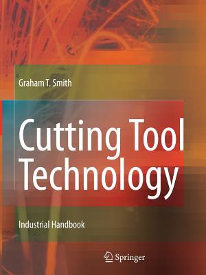 Cutting Tool Technology: Industrial Handbook - Smith, Graham T.