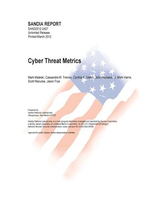 Cyber Threat Metrics - U S Department of Energy, and National Nuclear Security Administration, and Sandia National Laboratories