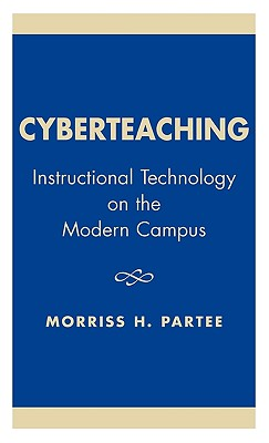 Cyberteaching: Instructional Technology on the Modern Campus - Partee, Morriss H
