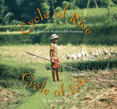 Cycle of Rice, Cycle of Life: A Story of Sustainable Farming - Reynolds, Jan