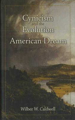 Cynicism and the Evolution of the American Dream - Caldwell, Wilber W