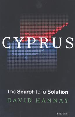 Cyprus: The Search for a Solution - Hannay, David
