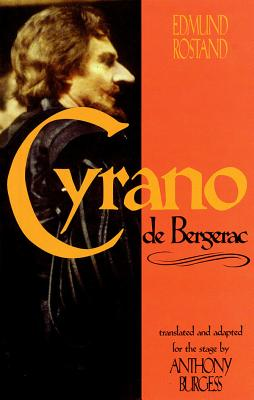 Cyrano de Bergerac: By Edmund Rostand Translated by Anthony Burgess - Rostand, Edmond, and Rostand, Edmund, and Burgess, Anthony (Translated by)