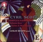 Cyril Scott: Complete Piano Music, Vol. 1