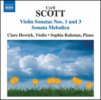 Cyril Scott: Violin Sonatas No. 1 & 3; Sonata Melodica - Clare Howick (violin); Sophia Rahman (piano)