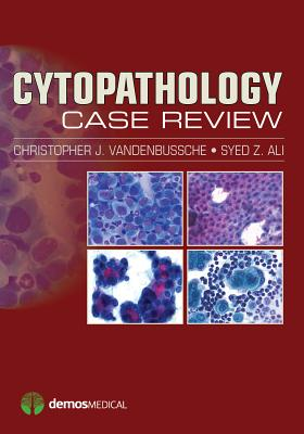 Cytopathology Case Review - Vandenbussche, Christopher J, Dr., MD, PhD, and Ali, Syed Z, MD