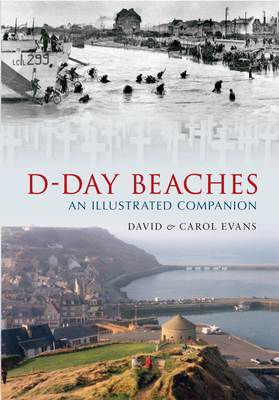 D-Day Beaches: An Illustrated Companion - Evans, David, and Evans, Carol