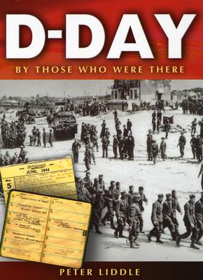 D-Day: By Those Who Were There - Liddle, Peter (Editor)