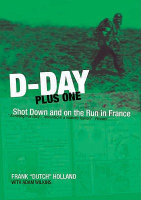 D-Day Plus One: Shot Down and on the Run in France - Holland, Frank