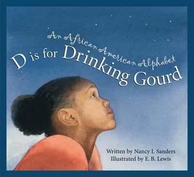 D Is for Drinking Gourd: An African American Alphabet - Sanders, Nancy I