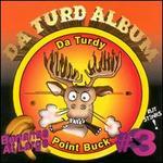 Da Turdy Point Buck, Da Turd Album