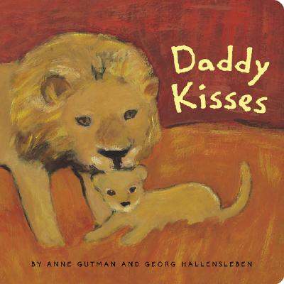 Daddy Kisses - Gutman, Anne, and Hallensleben, Georg, and Chronicle Books