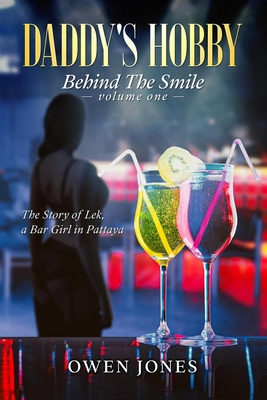 Daddy's Hobby: Behind the Smile - The Story of Lek, a Bar Girl in Pattaya - Jones, Owen Ceri