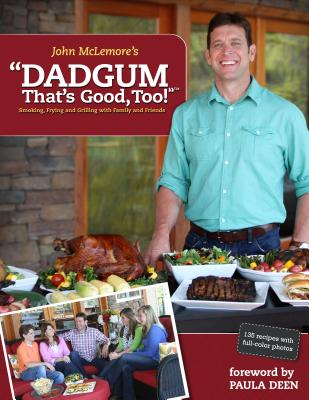 Dadgum That's Good Too! - McLemore, John, and Dean, Paula (Foreword by)