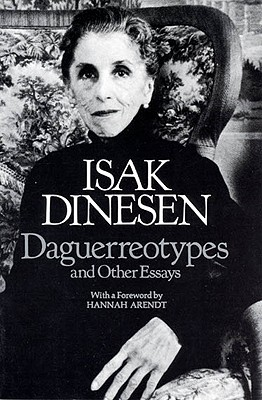 Daguerreotypes and Other Essays - Dinesen, Isak, and Mitchell, P M, Professor (Translated by), and Paden, William D (Translated by)