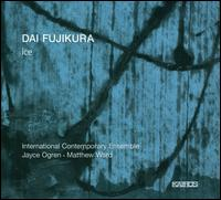 Dai Fujikura: Ice - Daniel Lippel (guitar); Daniel Lippel (guitar); International Contemporary Ensemble; Joachim Hass (electronics);...