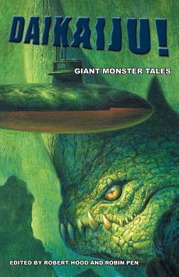 Daikaiju! Giant Monster Tales - Hood, Robert (Editor), and Penn, Robin (Editor)