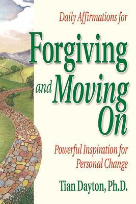 Daily Affirmations for Forgiving and Moving on - Dayton, Tian, Dr., PhD