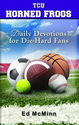 Daily Devotions for Die-Hard Fans TCU Horned Frogs - McMinn, Ed