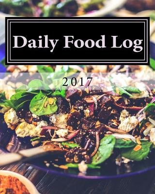 Daily Food Log 2017 - Books, Health & Fitness