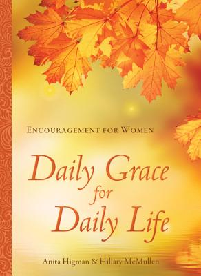 Daily Grace for Daily Life: Encouragement for Women - Higman, Anita
