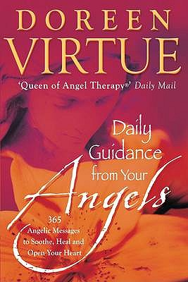 Daily Guidance From Your Angels: 365 Angelic Messages To Soothe, Heal, And Open Your Heart - Virtue, Doreen