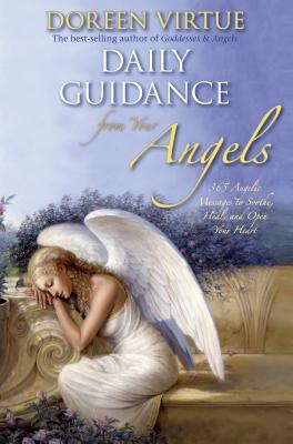 Daily Guidance from Your Angels: 365 Angelic Messages to Soothe, Heal, and Open Your Heart - Virtue, Doreen, Ph.D., M.A., B.A.